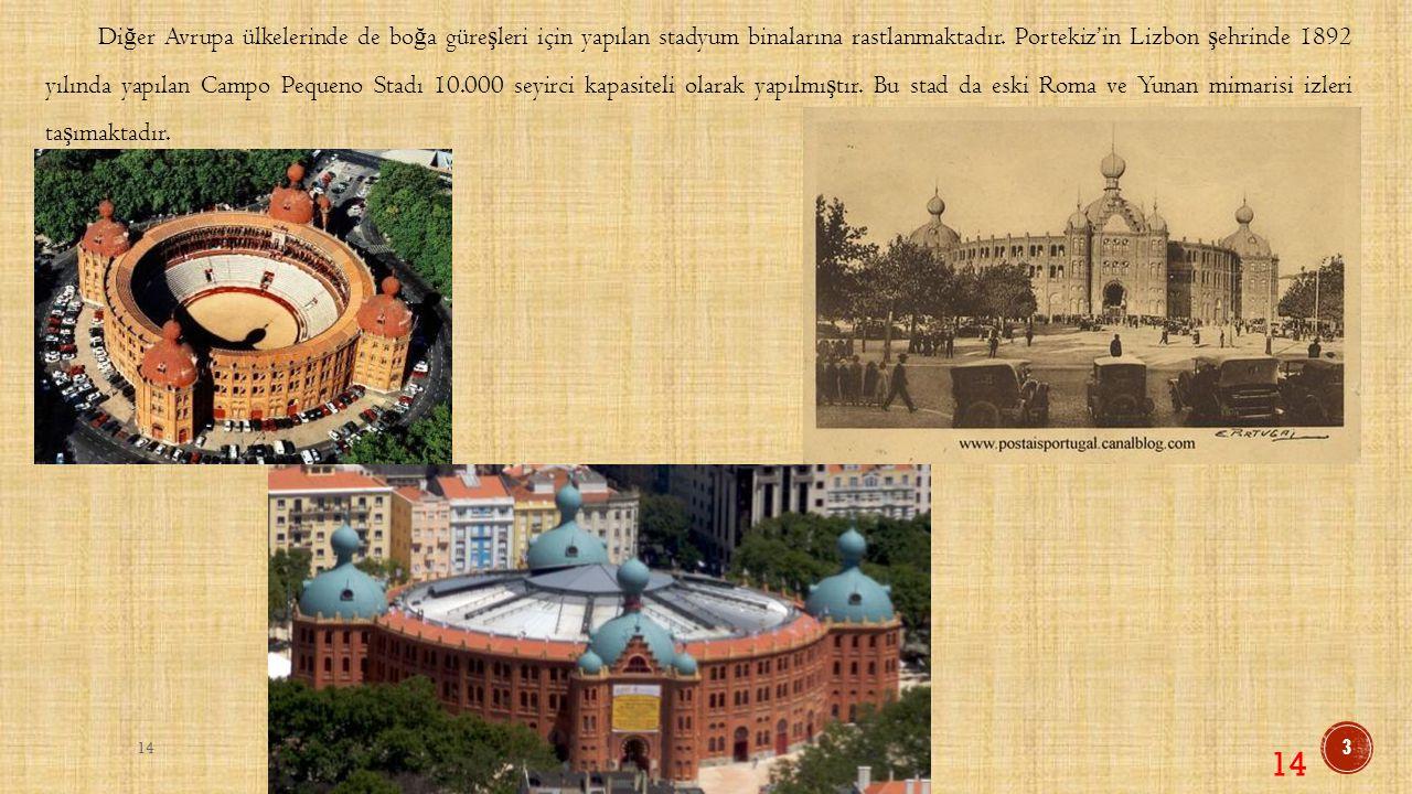 Diğer Avrupa ülkelerinde de boğa güreşleri için yapılan stadyum binalarına rastlanmaktadır. Portekiz'in Lizbon şehrinde 1892 yılında yapılan Campo Pequeno Stadı 10.000 seyirci kapasiteli olarak yapılmıştır. Bu stad da eski Roma ve Yunan mimarisi izleri taşımaktadır.