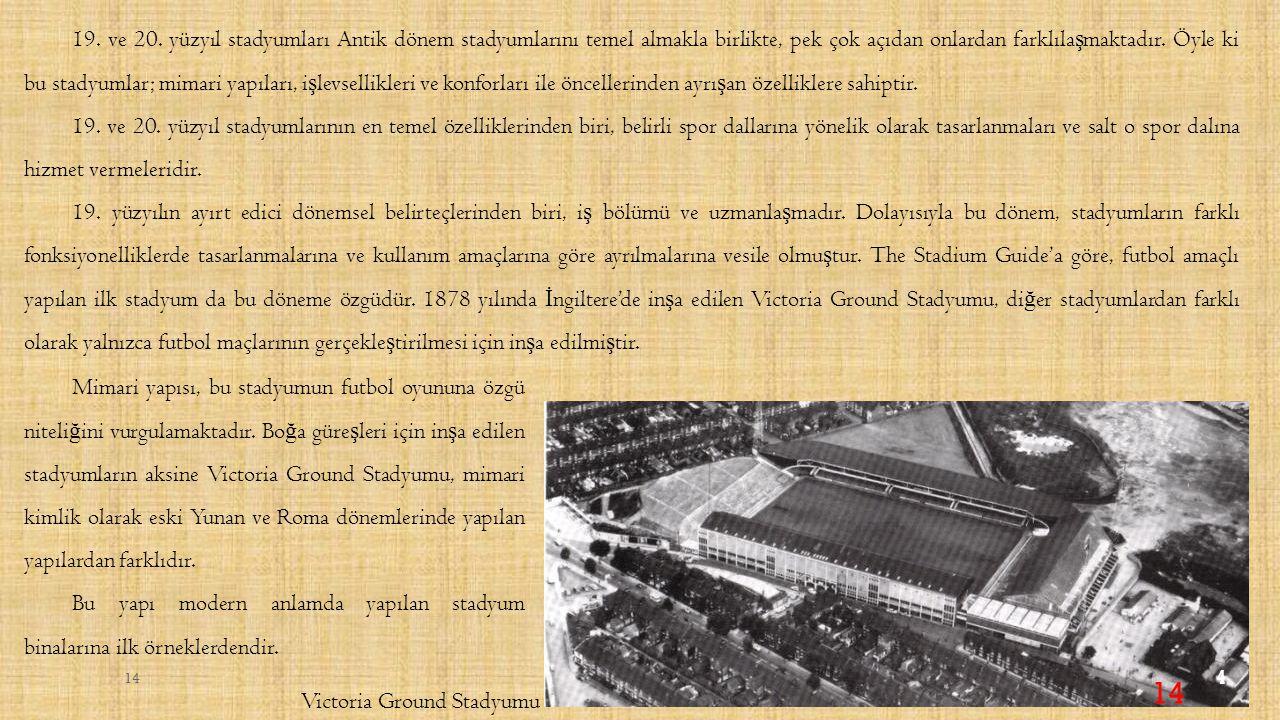 19. ve 20. yüzyıl stadyumları Antik dönem stadyumlarını temel almakla birlikte, pek çok açıdan onlardan farklılaşmaktadır. Öyle ki bu stadyumlar; mimari yapıları, işlevsellikleri ve konforları ile öncellerinden ayrışan özelliklere sahiptir.