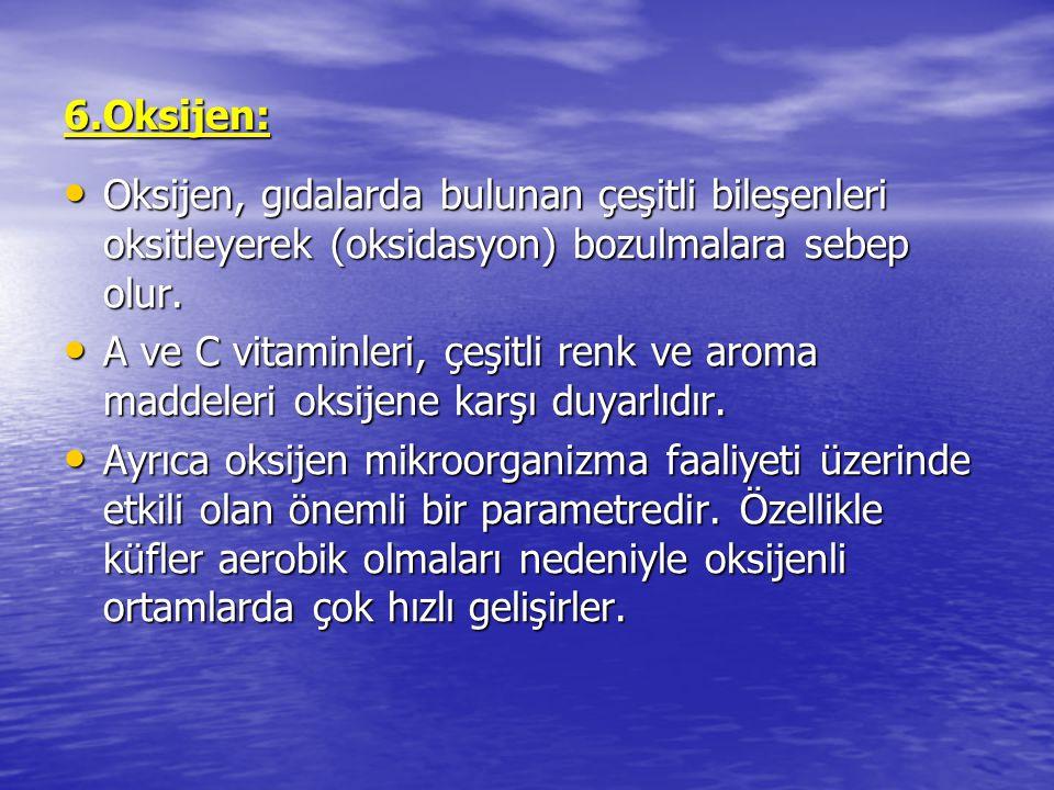 6.Oksijen: Oksijen, gıdalarda bulunan çeşitli bileşenleri oksitleyerek (oksidasyon) bozulmalara sebep olur.