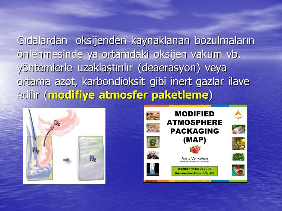 Gıdalardan oksijenden kaynaklanan bozulmaların önlenmesinde ya ortamdaki oksijen vakum vb.