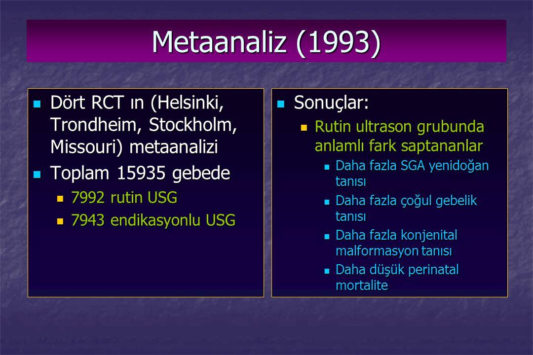 Metaanaliz (1993) Dört RCT ın (Helsinki, Trondheim, Stockholm, Missouri) metaanalizi. Toplam 15935 gebede.
