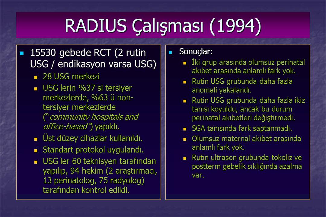 RADIUS Çalışması (1994) 15530 gebede RCT (2 rutin USG / endikasyon varsa USG) 28 USG merkezi.