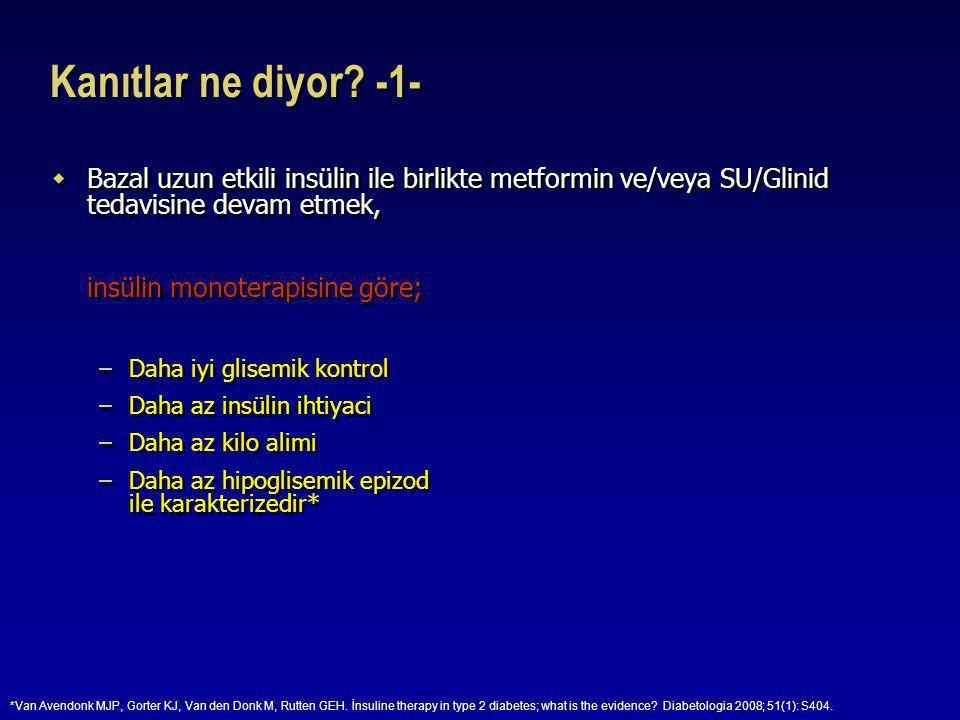 Kanıtlar ne diyor -1- Bazal uzun etkili insülin ile birlikte metformin ve/veya SU/Glinid tedavisine devam etmek,