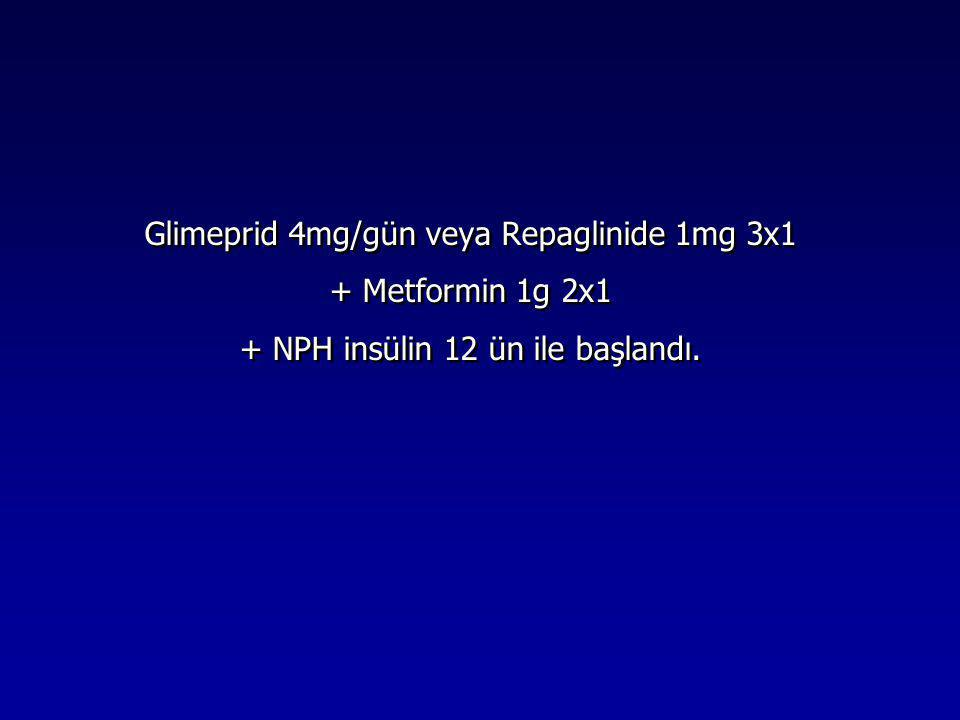 Glimeprid 4mg/gün veya Repaglinide 1mg 3x1 + Metformin 1g 2x1
