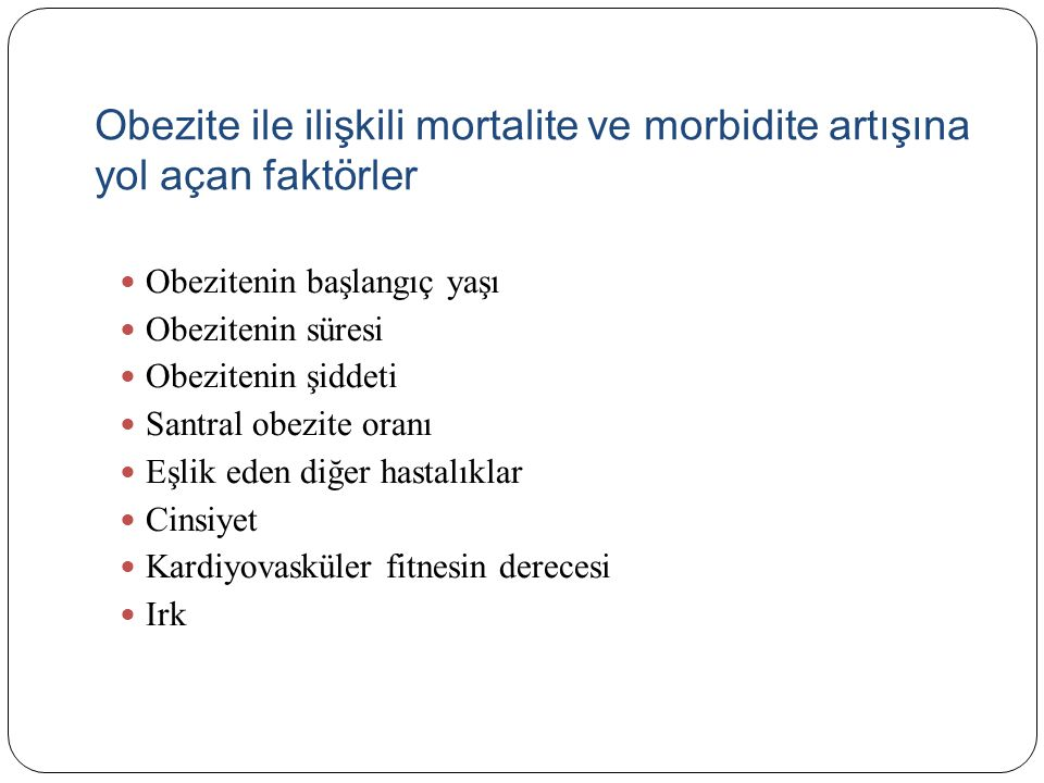 Obezite ile ilişkili mortalite ve morbidite artışına yol açan faktörler