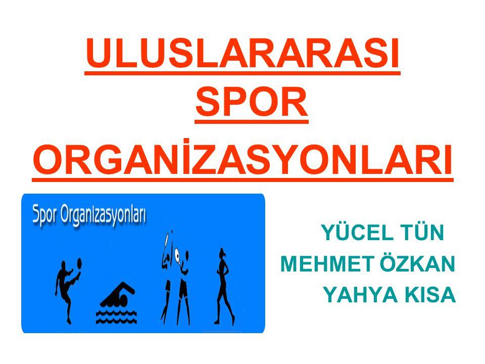 ULUSLARARASI SPOR ORGANİZASYONLARI