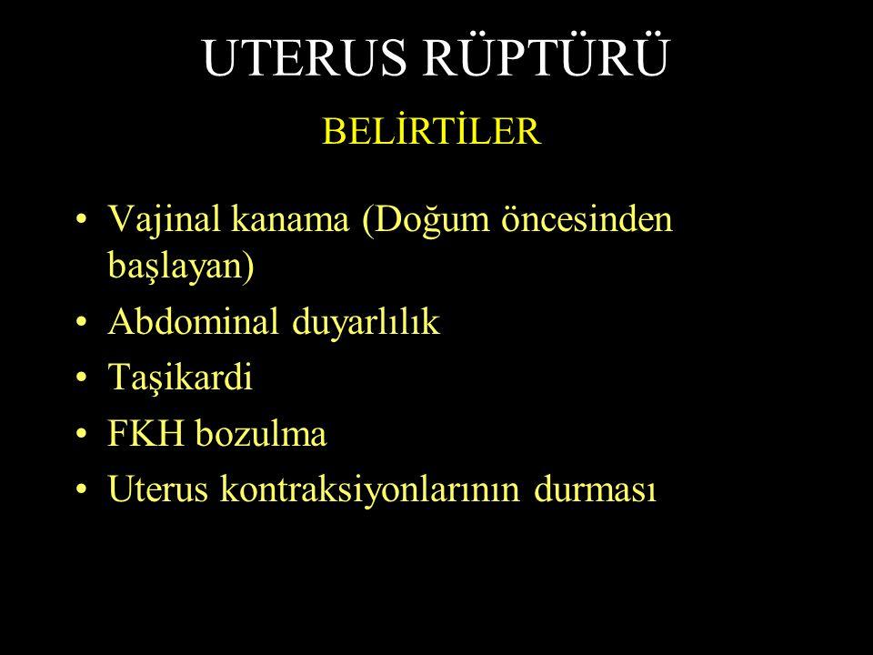 UTERUS RÜPTÜRÜ BELİRTİLER Vajinal kanama (Doğum öncesinden başlayan)