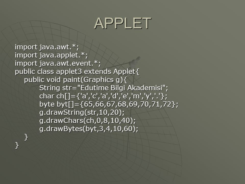 APPLET import java.awt.*; import java.applet.*;