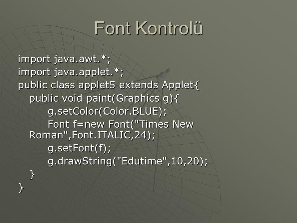 Font Kontrolü import java.awt.*; import java.applet.*;