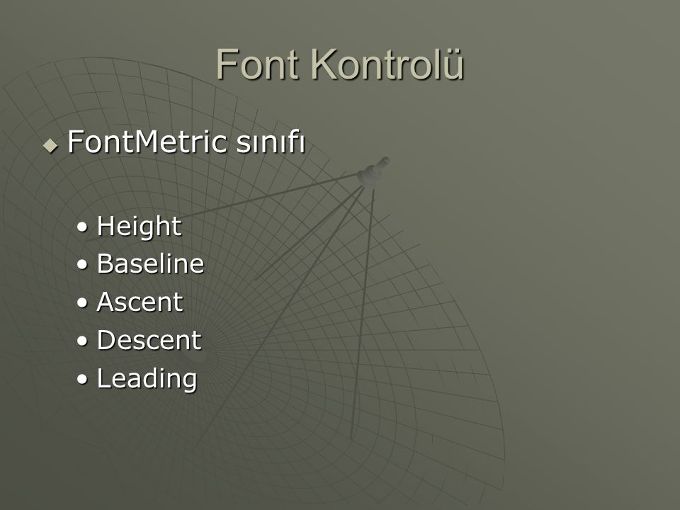 Font Kontrolü FontMetric sınıfı Height Baseline Ascent Descent Leading