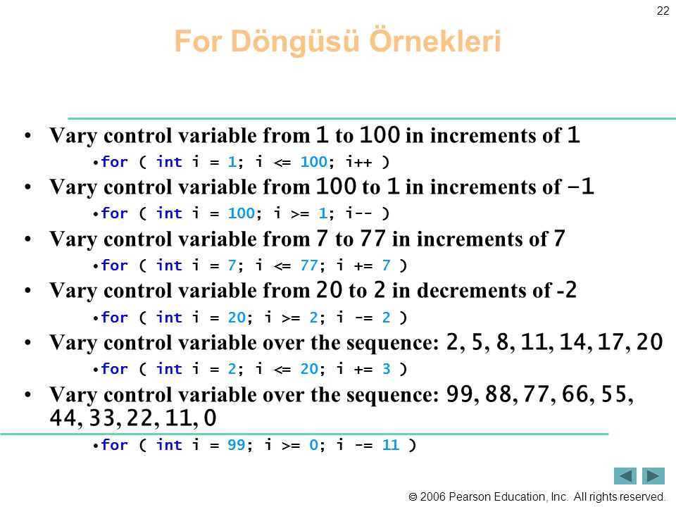 For Döngüsü Örnekleri Vary control variable from 1 to 100 in increments of 1. for ( int i = 1; i <= 100; i++ )