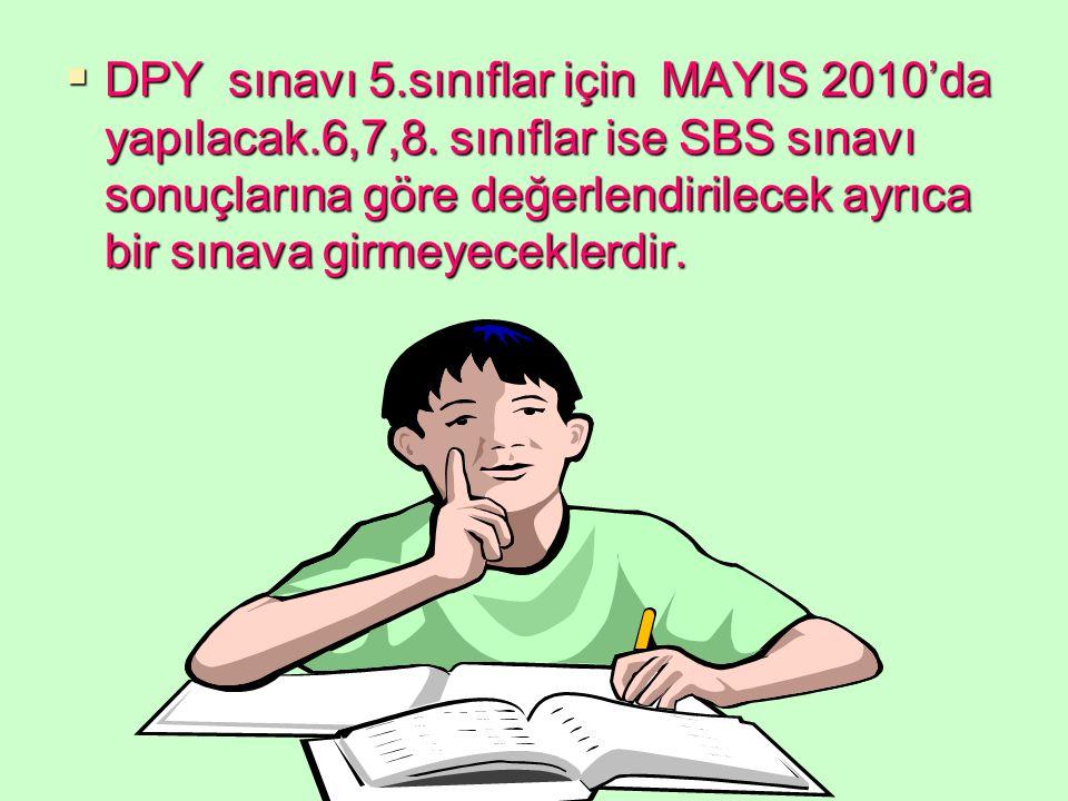 DPY sınavı 5. sınıflar için MAYIS 2010'da yapılacak. 6,7,8