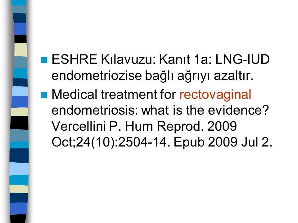 ESHRE Kılavuzu: Kanıt 1a: LNG-IUD endometriozise bağlı ağrıyı azaltır.