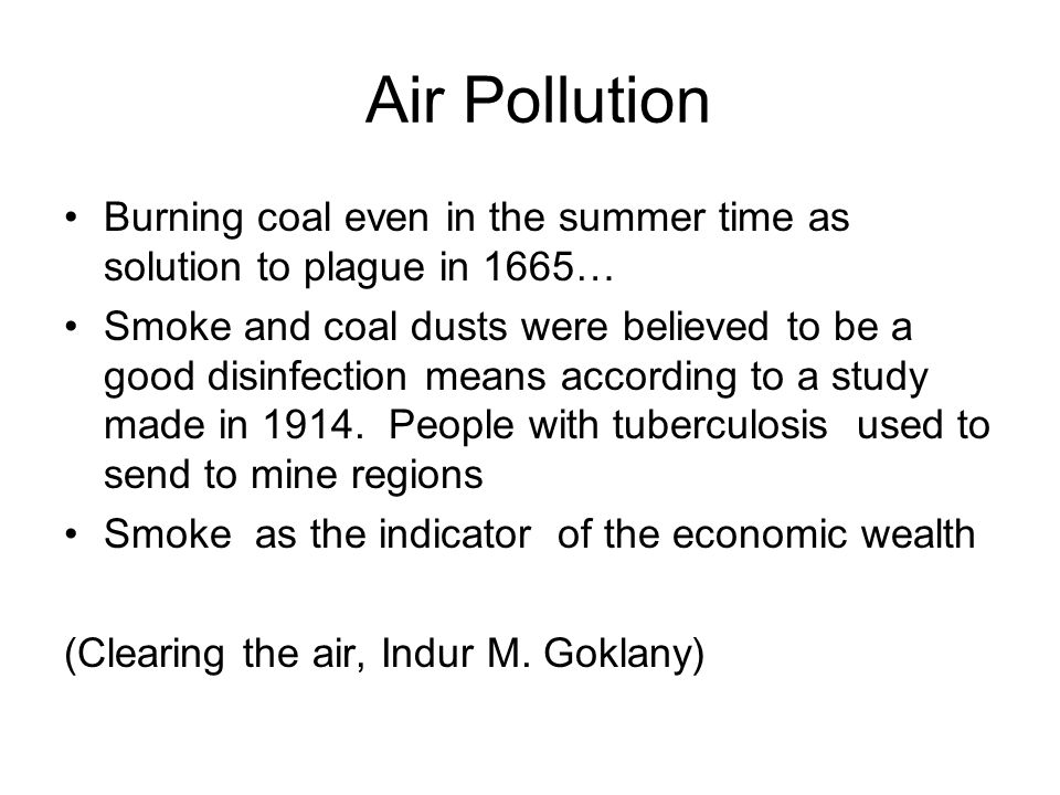 Air Pollution Burning coal even in the summer time as solution to plague in 1665…