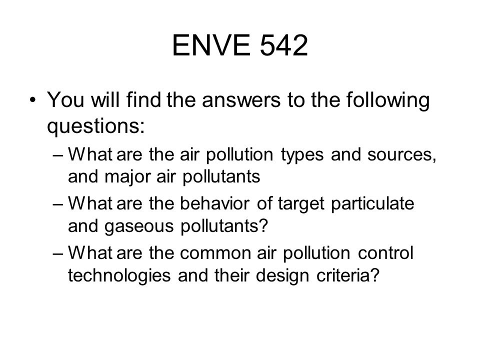 ENVE 542 You will find the answers to the following questions: