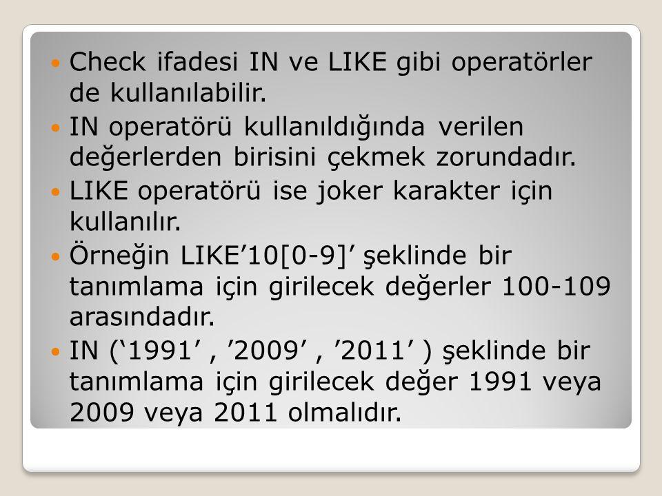 Check ifadesi IN ve LIKE gibi operatörler de kullanılabilir.