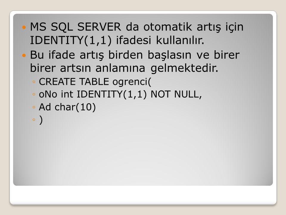MS SQL SERVER da otomatik artış için IDENTITY(1,1) ifadesi kullanılır.