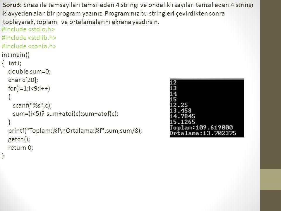 Soru3: Sırası ile tamsayıları temsil eden 4 stringi ve ondalıklı sayıları temsil eden 4 stringi klavyeden alan bir program yazınız. Programınız bu stringleri çevirdikten sonra toplayarak, toplamı ve ortalamalarını ekrana yazdırsın.