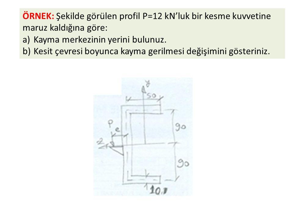 ÖRNEK: Şekilde görülen profil P=12 kN'luk bir kesme kuvvetine maruz kaldığına göre: