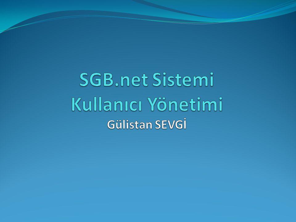 SGB.net Sistemi Kullanıcı Yönetimi Gülistan SEVGİ