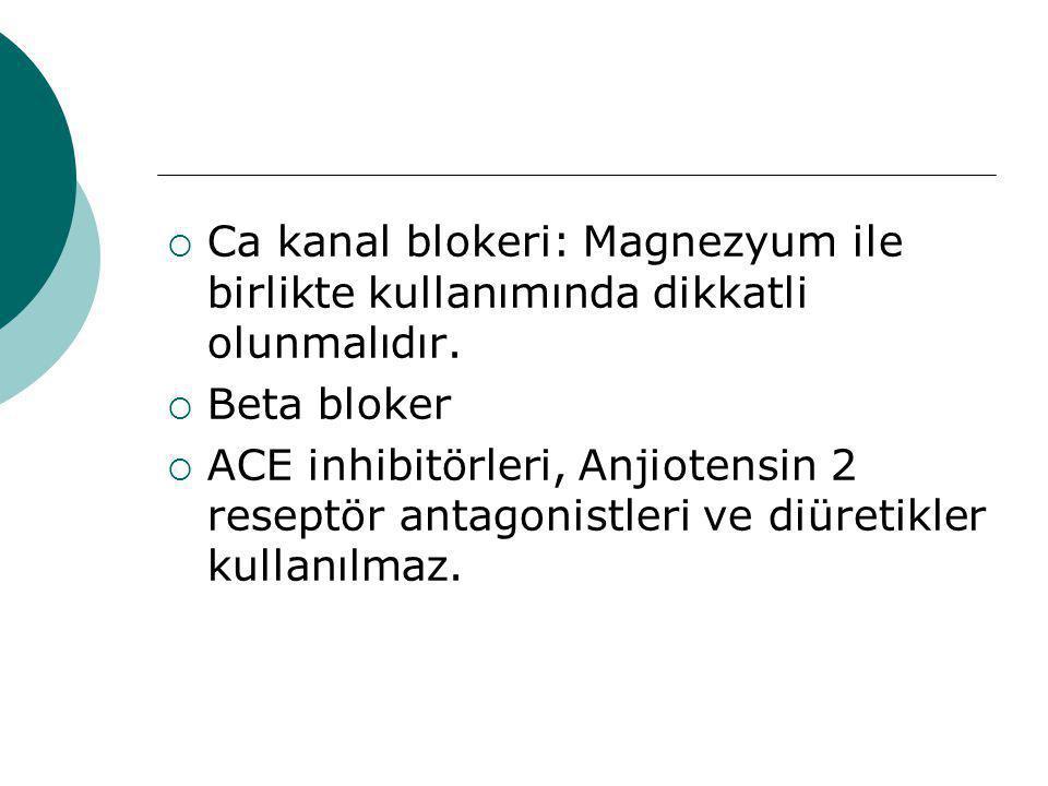 Ca kanal blokeri: Magnezyum ile birlikte kullanımında dikkatli olunmalıdır.