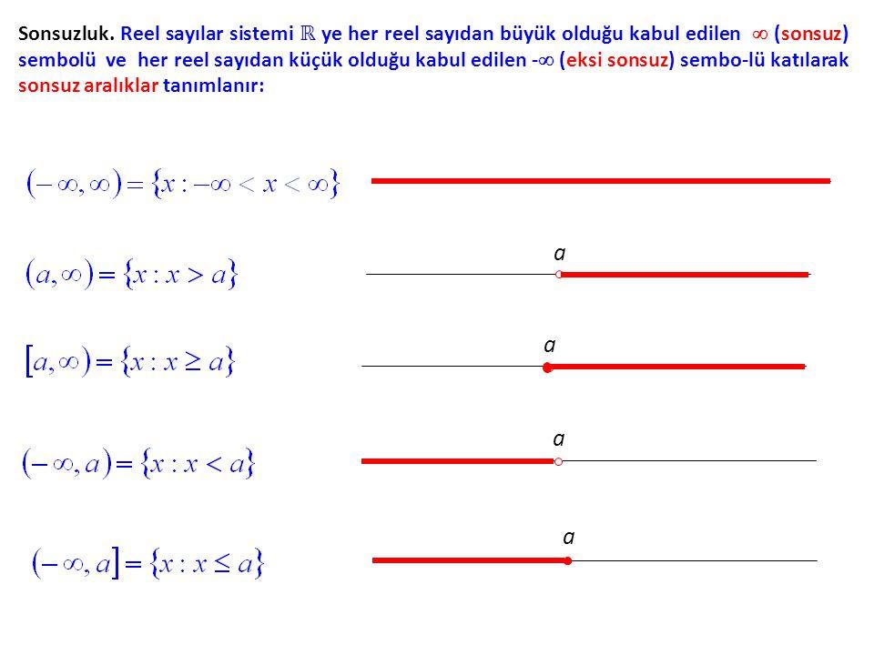 Sonsuzluk. Reel sayılar sistemi ℝ ye her reel sayıdan büyük olduğu kabul edilen  (sonsuz) sembolü ve her reel sayıdan küçük olduğu kabul edilen - (eksi sonsuz) sembo-lü katılarak sonsuz aralıklar tanımlanır: