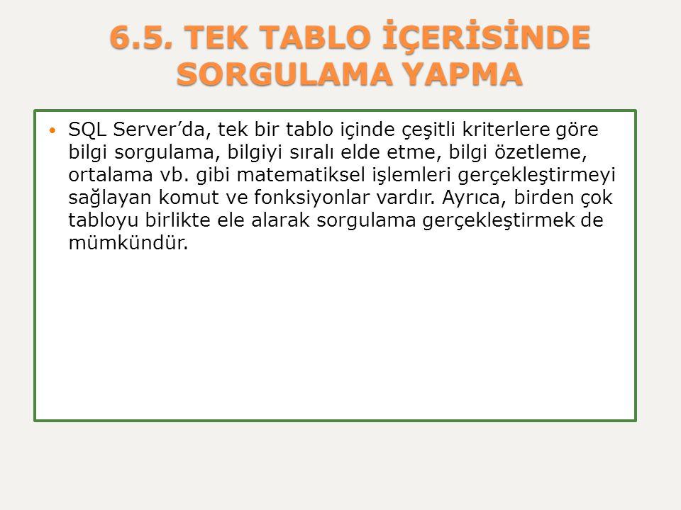 6.5. TEK TABLO İÇERİSİNDE SORGULAMA YAPMA