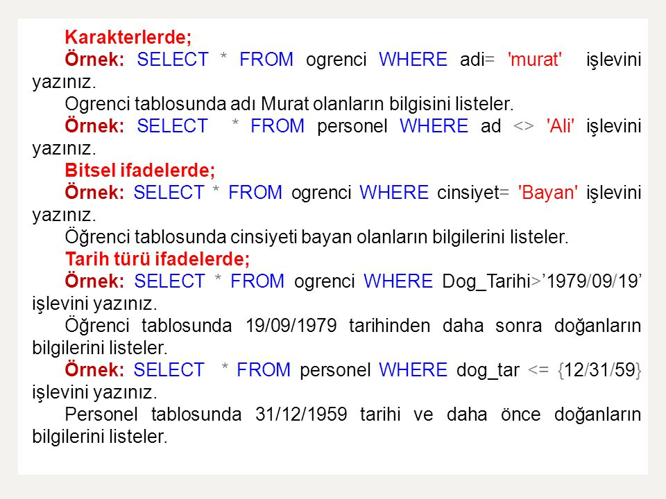 Karakterlerde; Örnek: SELECT * FROM ogrenci WHERE adi= murat işlevini yazınız. Ogrenci tablosunda adı Murat olanların bilgisini listeler.