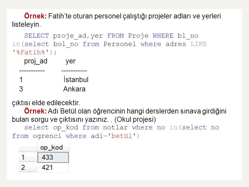 Örnek: Fatih'te oturan personel çalıştığı projeler adları ve yerleri listeleyin.