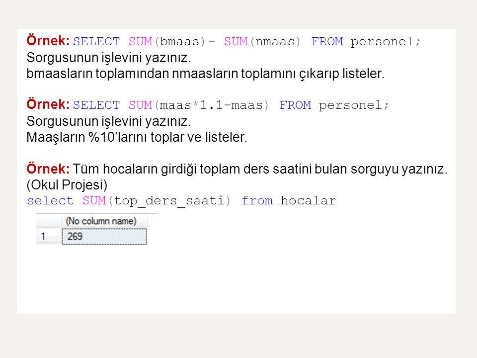 Örnek: SELECT SUM(bmaas)- SUM(nmaas) FROM personel; Sorgusunun işlevini yazınız.