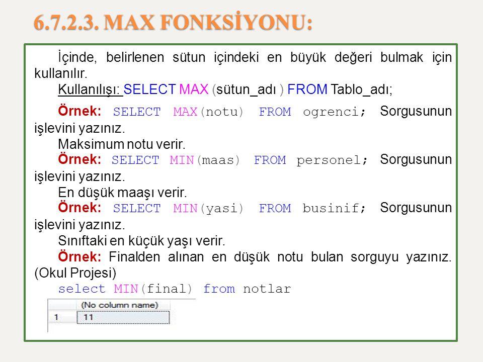 6.7.2.3. MAX FONKSİYONU: İçinde, belirlenen sütun içindeki en büyük değeri bulmak için kullanılır.