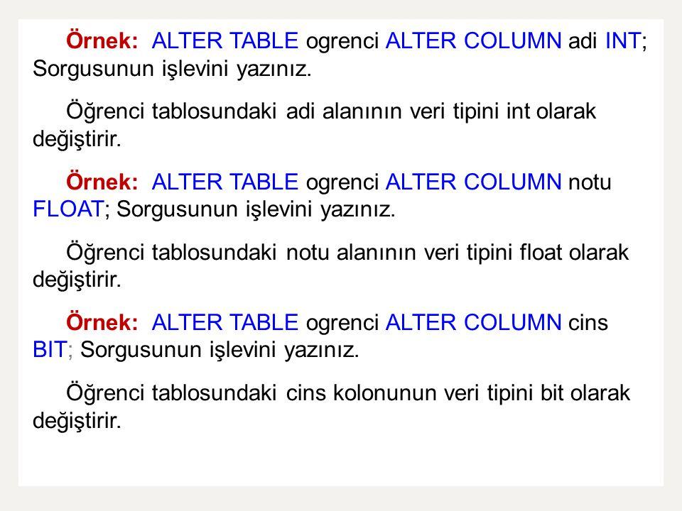Örnek: ALTER TABLE ogrenci ALTER COLUMN adi INT; Sorgusunun işlevini yazınız.
