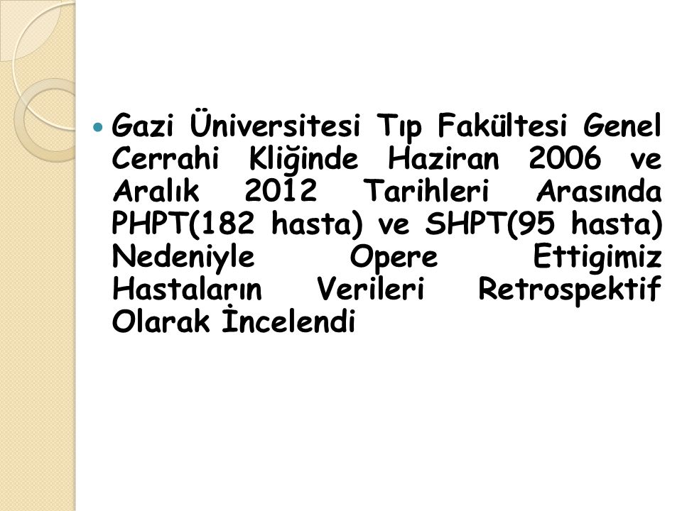 Gazi Üniversitesi Tıp Fakültesi Genel Cerrahi Kliğinde Haziran 2006 ve Aralık 2012 Tarihleri Arasında PHPT(182 hasta) ve SHPT(95 hasta) Nedeniyle Opere Ettigimiz Hastaların Verileri Retrospektif Olarak İncelendi