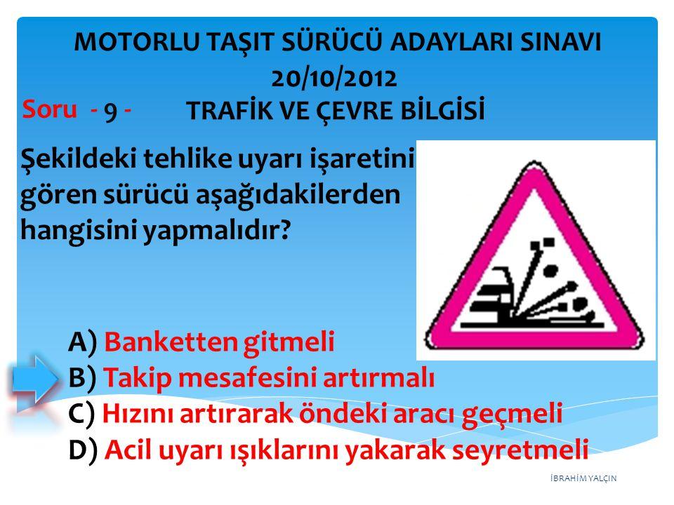 Şekildeki tehlike uyarı işaretini gören sürücü aşağıdakilerden
