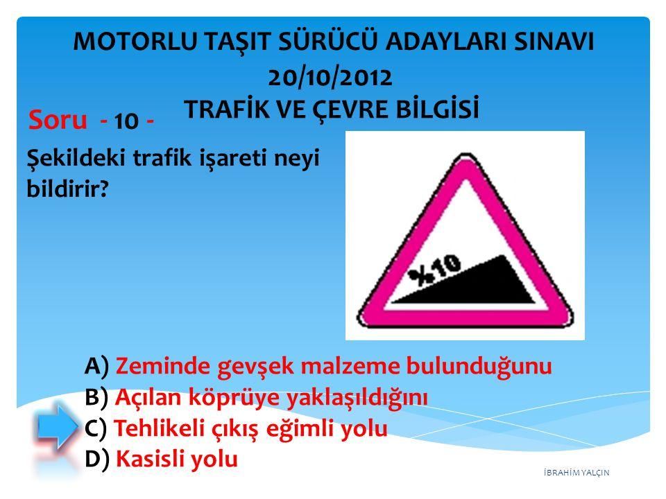 20/10/2012 Soru - 10 - MOTORLU TAŞIT SÜRÜCÜ ADAYLARI SINAVI