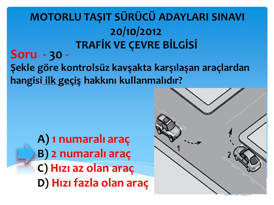 Soru - 30 - 20/10/2012 A) 1 numaralı araç B) 2 numaralı araç