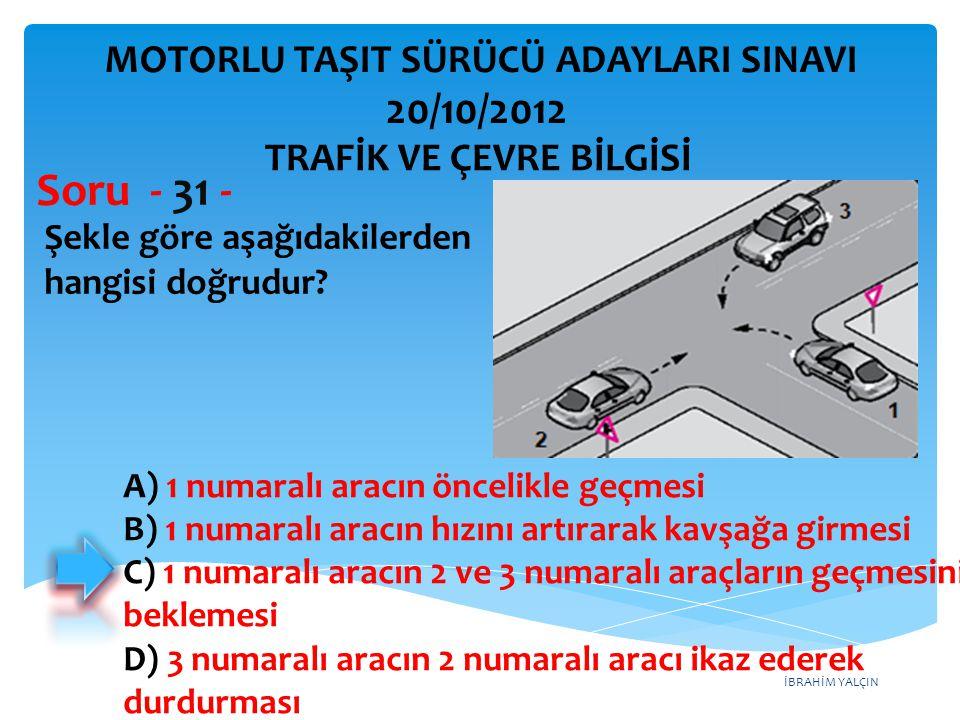 Soru - 31 - 20/10/2012 MOTORLU TAŞIT SÜRÜCÜ ADAYLARI SINAVI