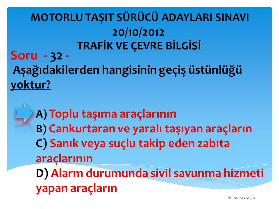 Soru - 32 - 20/10/2012 C) Sanık veya suçlu takip eden zabıta