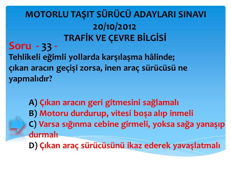 Soru - 33 - 20/10/2012 MOTORLU TAŞIT SÜRÜCÜ ADAYLARI SINAVI