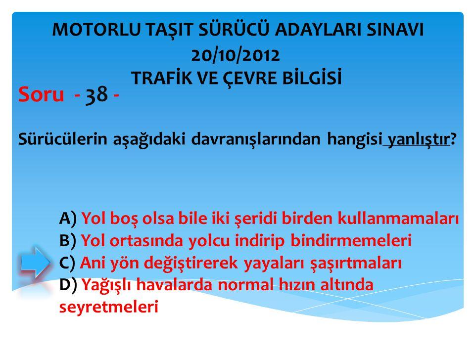 Soru - 38 - 20/10/2012 MOTORLU TAŞIT SÜRÜCÜ ADAYLARI SINAVI