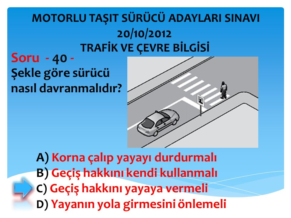 Soru - 40 - 20/10/2012 Şekle göre sürücü nasıl davranmalıdır