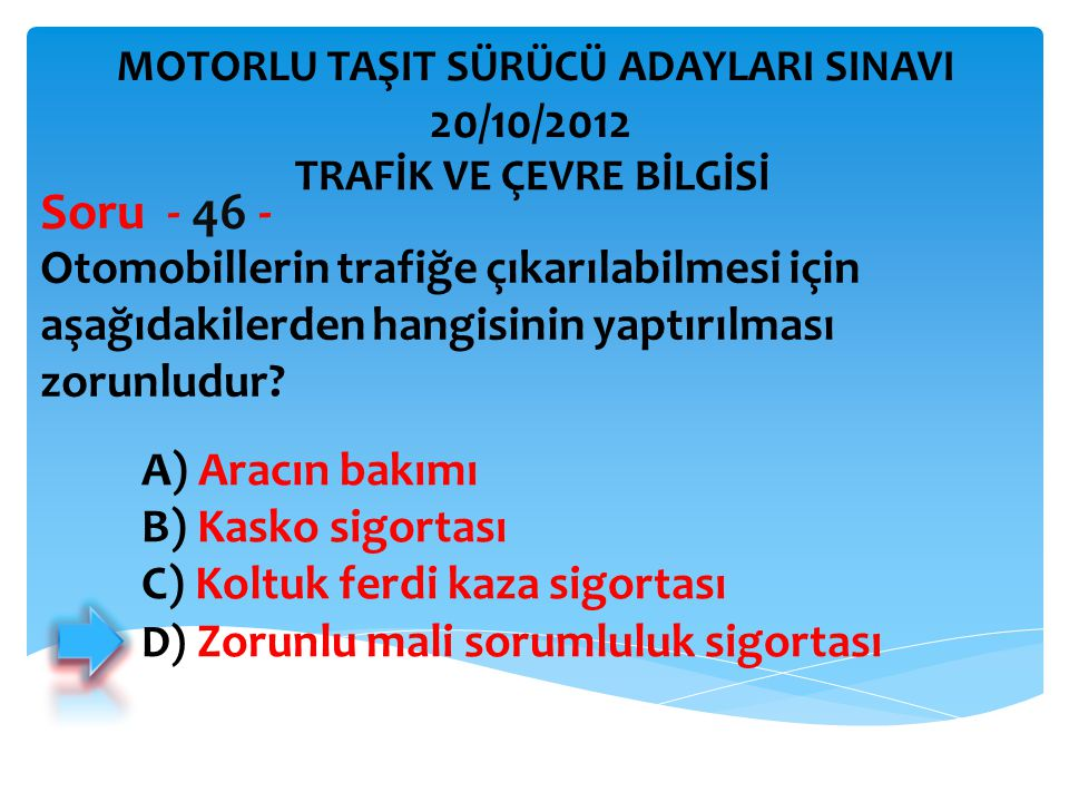 Soru - 46 - 20/10/2012 Otomobillerin trafiğe çıkarılabilmesi için