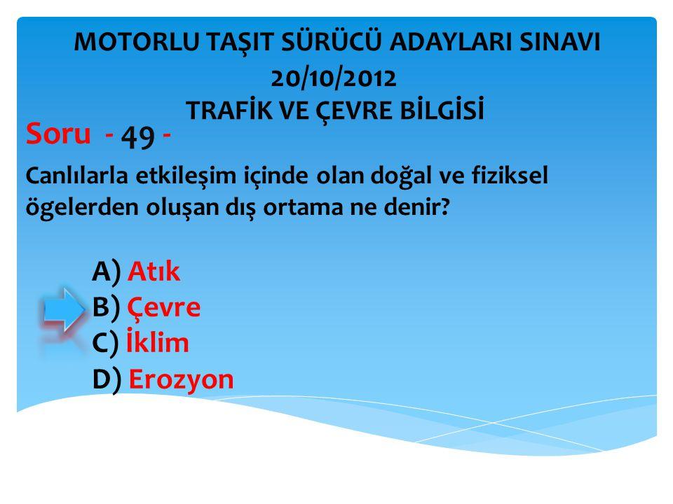 Soru - 49 - 20/10/2012 A) Atık B) Çevre C) İklim D) Erozyon