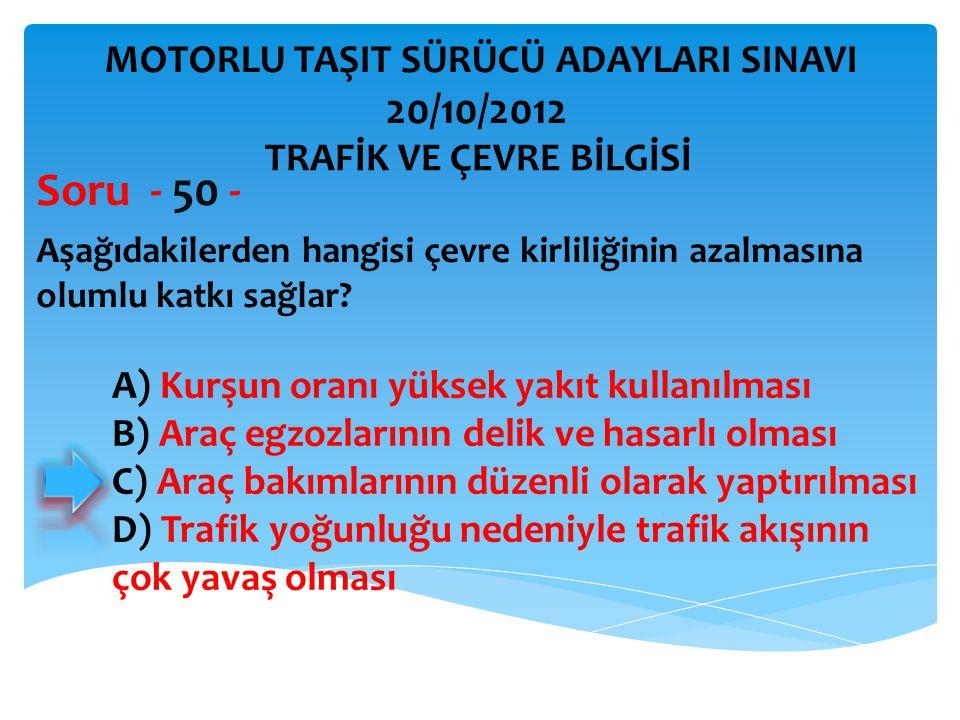 Soru - 50 - 20/10/2012 MOTORLU TAŞIT SÜRÜCÜ ADAYLARI SINAVI