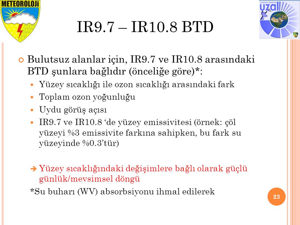 IR9.7 – IR10.8 BTD Bulutsuz alanlar için, IR9.7 ve IR10.8 arasındaki BTD şunlara bağlıdır (önceliğe göre)*: