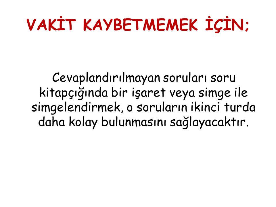 VAKİT KAYBETMEMEK İÇİN;