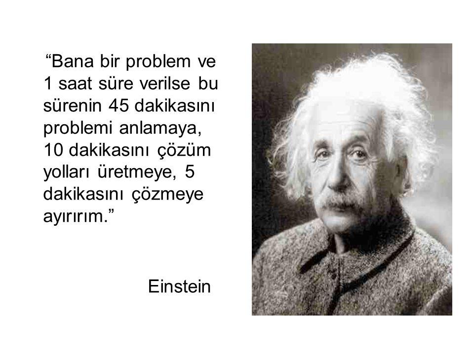 Bana bir problem ve 1 saat süre verilse bu sürenin 45 dakikasını problemi anlamaya, 10 dakikasını çözüm yolları üretmeye, 5 dakikasını çözmeye ayırırım.