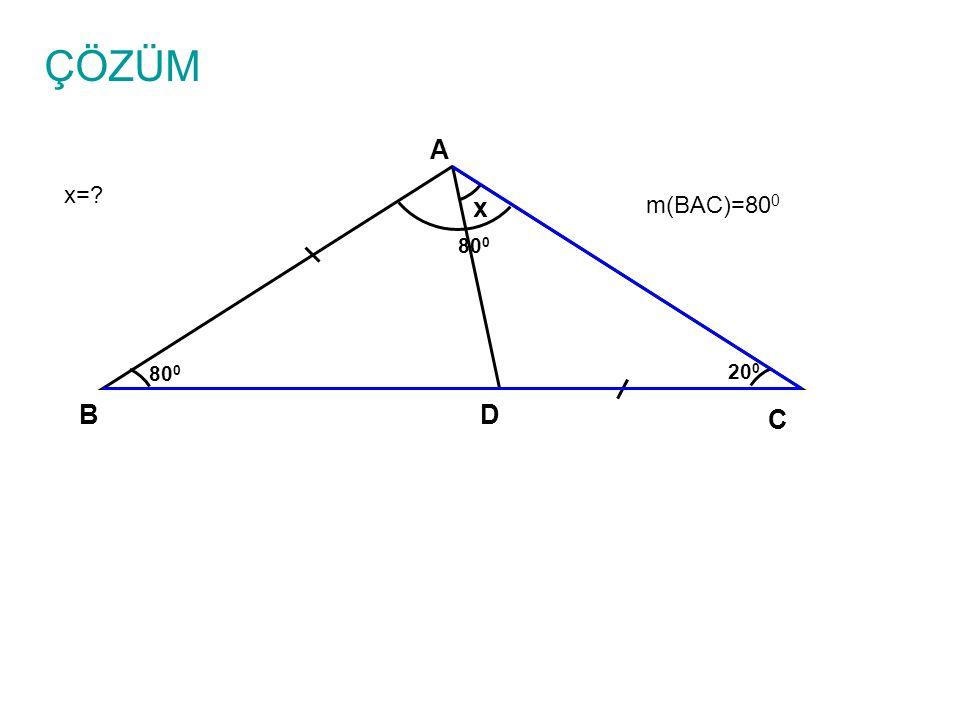 ÇÖZÜM A x= x m(BAC)=800 800 800 200 B D C
