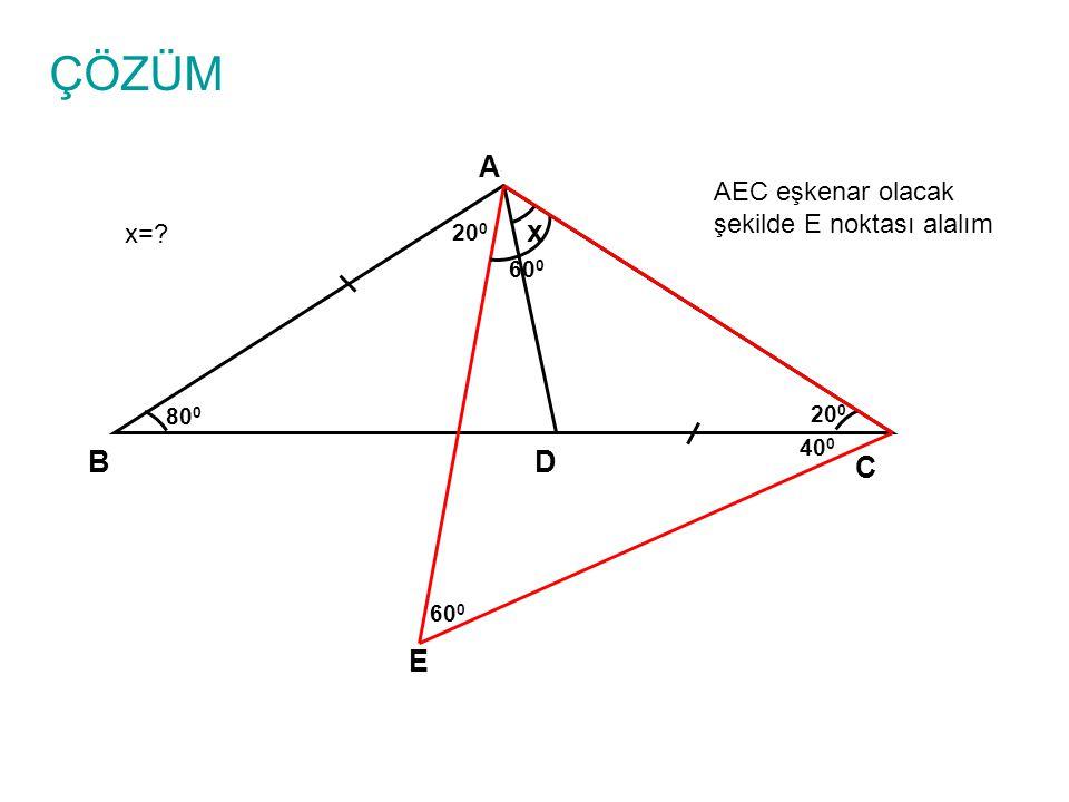 ÇÖZÜM A x B D C E AEC eşkenar olacak şekilde E noktası alalım x= 200