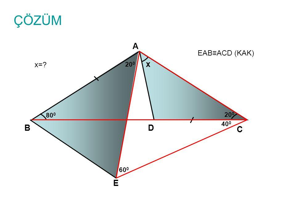 ÇÖZÜM A EAB≡ACD (KAK) x= 200 x 800 200 400 B D C 600 E